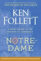 Notre-Dame - A Short History of the Meaning of Cathedrals eBook by Ken Follett