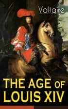 THE AGE OF LOUIS XIV ebook by Voltaire, William F. Fleming