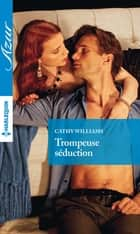 Trompeuse séduction ebook by Cathy Williams
