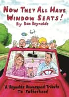 Now They All Have Window Seats! - A Reynolds Unwrapped Tribute to Fatherhood ebook by Dan Reynolds