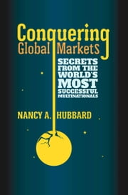 Conquering Global Markets - Secrets from the World's Most Successful Multinationals ebook by N. Hubbard