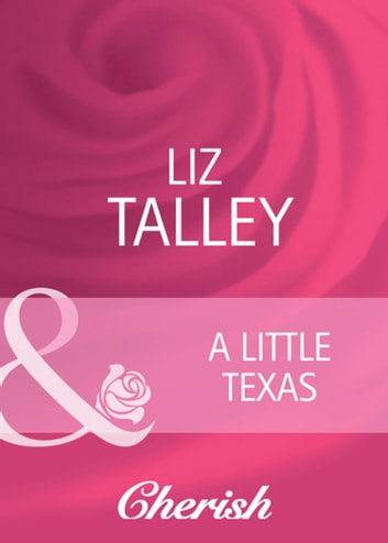 A Little Texas (Mills & Boon Cherish) (Hometown U.S.A., Book 20) ebook by Liz Talley