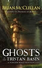 Ghosts of the Tristan Basin ebook by Brian McClellan