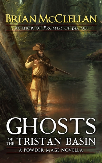 Ghosts of the Tristan Basin - A Powder Mage Novella ebook by Brian McClellan