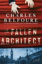 The Fallen Architect - A Novel ebook by Charles Belfoure