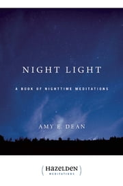 Night Light - A Book of Nighttime Meditations ebook by Amy E Dean