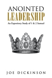 Anointed Leadership - An Expository Study of 1 & 2 Samuel ebook by Joe Dickinson