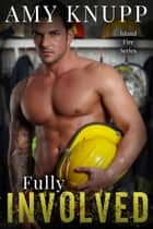 Fully Involved ebook by Amy Knupp