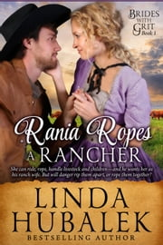 Rania Ropes a Rancher - Brides with Grit, #1 ebook by Linda K. Hubalek