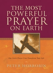 The Most Powerful Prayer on Earth ebook by Peter Horrobin,Charles Kraft