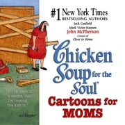 Chicken Soup for the Soul Cartoons for Moms ebook by Jack Canfield,Mark Victor Hansen