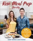 Keto Meal Prep by FlavCity - 125+ Low Carb Recipes That Actually Taste Good ebook by Bobby Parrish, Dessi Parrish