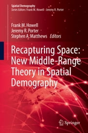 Recapturing Space: New Middle-Range Theory in Spatial Demography ebook by Frank M. Howell,Jeremy R. Porter,Stephen A. Matthews