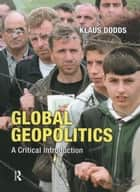 Global Geopolitics ebook by Klaus J. Dodds