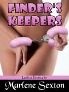 Finder's Keepers - Lesbian Erotica ebook by Marlene Sexton