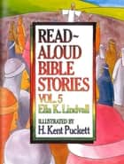Read Aloud Bible Stories Vol. 5 - The Stories Jesus Told ebook by Ella K. Lindvall