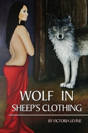 Wolf In Sheep's Clothing ebook by Victoria Levine