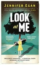 Look at Me ebook by Jennifer Egan
