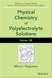 Physical Chemistry of Polyelectrolyte Solutions ebook by Mitsuru Nagasawa, Stuart A. Rice, Aaron R. Dinner