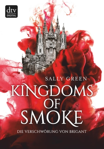Kingdoms of Smoke – Die Verschwörung von Brigant eBook by Sally Green