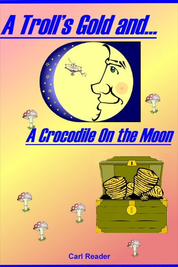A Troll's Gold and A Crocodile on the Moon ebook by Carl Reader
