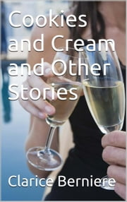 Cookies and Cream and Other Stories ebook by Clarice Berniere