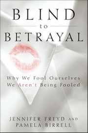 Blind to Betrayal: Why We Fool Ourselves We Aren't Being Fooled ebook by Freyd, Jennifer