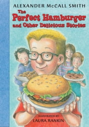 The Perfect Hamburger and Other Delicious Stories ebook by Alexander McCall Smith,Laura Rankin