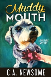 Muddy Mouth - A Dog Park Mystery ebook by C. A. Newsome