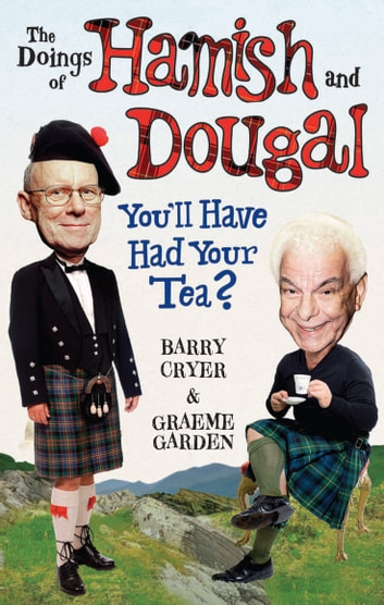 The Doings of Hamish and Dougal - You'll Have Had Your Tea? eBook by Graeme Garden,Barry Cryer