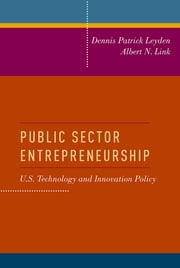 Public Sector Entrepreneurship - U.S. Technology and Innovation Policy ebook by Dennis Patrick Leyden,Albert N. Link