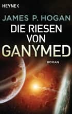 Die Riesen von Ganymed - Roman eBook by James P. Hogan, Henner Keim