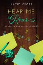 Hear Me Roar ebook by Katie Cross