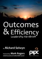 Outcomes & Efficiency: Leadership Handbook ebook by Richard Selwyn