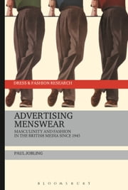 Advertising Menswear - Masculinity and Fashion in the British Media since 1945 ebook by Paul Jobling