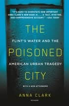 The Poisoned City - Flint's Water and the American Urban Tragedy ebook by Anna Clark