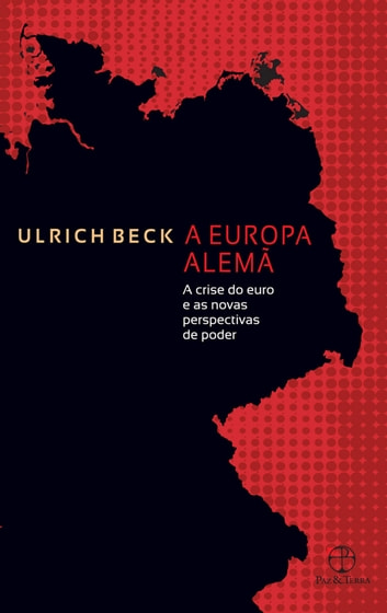 A Europa alemã - A crise do euro e as novas perspectivas de poder ebook by Ulrich Beck