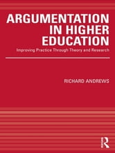 Argumentation in Higher Education - Improving Practice Through Theory and Research ebook by Richard Andrews