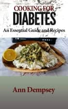 Cooking For Diabetes - An Essential Guide and Recipes ebook by Ann Dempsey