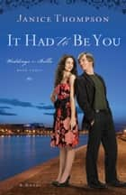 It Had to Be You (Weddings by Bella Book #3): A Novel ebook by Janice Thompson