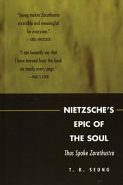 Nietzsche's Epic of the Soul - Thus Spoke Zarathustra ebook by T. K. Seung