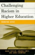 Challenging Racism in Higher Education - Promoting Justice ebook by Mark Chesler, Amanda E. Lewis, James E. Crowfoot