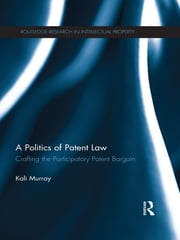 A Politics of Patent Law - Crafting the Participatory Patent Bargain ebook by Kobo.Web.Store.Products.Fields.ContributorFieldViewModel