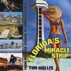 Florida's Miracle Strip - From Redneck Riviera to Emerald Coast ebook by Tim Hollis