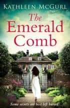 The Emerald Comb: A heartwrenching and emotional historical novel for fans of Kate Morton and Tracy Rees ebook by Kathleen McGurl