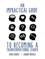 An Impractical Guide to Becoming a Transformational Leader ebook by Jamie Gilbert,Joshua Medcalf
