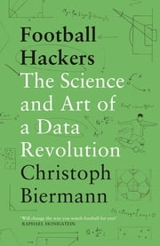 Football Hackers - The Science and Art of a Data Revolution ebook by Christoph Biermann