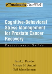 Cognitive-Behavioral Stress Management for Prostate Cancer Recovery Facilitator Guide ebook by Frank J. Penedo,Michael H. Antoni,Neil Schneiderman