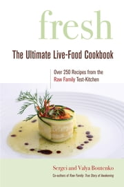 Fresh - The Ultimate Live-Food Cookbook ebook by Sergei Boutenko,Valya Boutenko