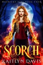 Scorch (Midnight Fire Series Book Four) ebook by